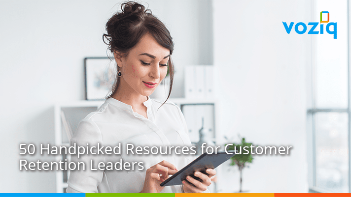 Best handpicked resources of Q1, 2018 recommended by VOZIQ for busy Customer Retention Leaders